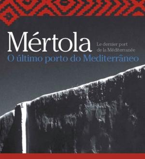 """Mértola, the last port of the Mediterranean"" at Tavira – 13th November to 27th April 2013"