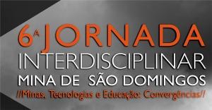 """6ª Jornada Interdisciplinar na Mina de S. Domingos """"Minas, tecnologias e educação: convergências"""""""