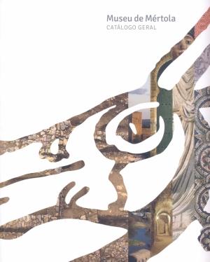 Museu de Mértola: catálogo geral