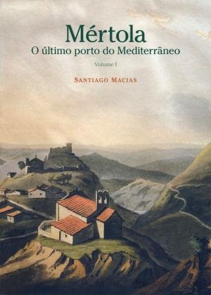 Mértola - O último porto do Mediterrâneo