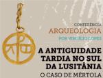 Conferência Antiguidade Tardia no Sul da Lusitânia